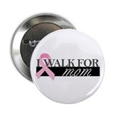 "I Walk for Mom 2.25"" Button"