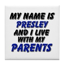 my name is presley and I live with my parents Tile