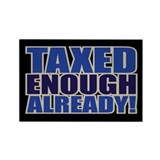 TAXED ENOUGH ALREADY! Rectangle Magnet