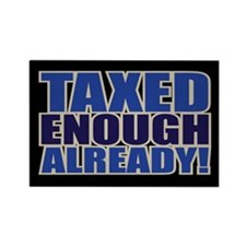 TAXED ENOUGH ALREADY! Rectangle Magnet (100 pack)