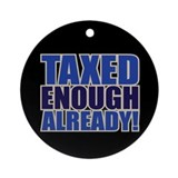 TAXED ENOUGH ALREADY! Ornament (Round)