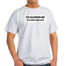 Rather be Playing Squash Ash Grey T-Shirt