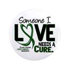 "Needs A Cure 2 LIVER CANCER 3.5"" Button"
