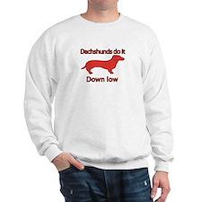 Dachshunds do it down low Sweatshirt