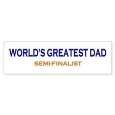 Greatest Dad Semi-Finalist Bumper Bumper Stickers