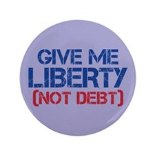 "GIVE ME LIBERTY (NOT DEBT) 3.5"" Button (100 pack)"