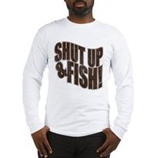 SHUT UP & FISH! Long Sleeve T-Shirt
