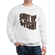 SHUT UP & FISH! Sweatshirt