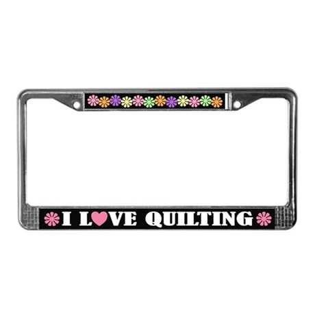 I Love Quilting License Plate Frame Gift