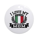 I Love My Italian Mom Ornament (Round)