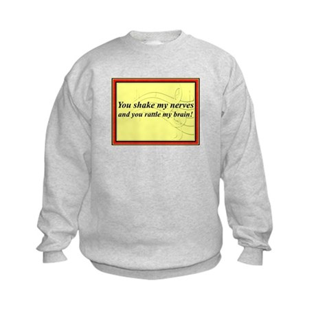 """You Shake My Nerves"" Kids Sweatshirt"