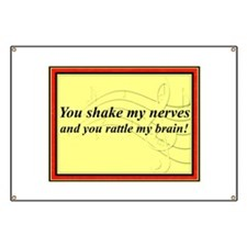 """""""You Shake My Nerves"""" Banner"""