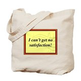 """I Can't Get No Satisfaction"" Tote Bag"