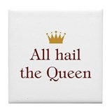 All Hail The Queen Tile Coaster