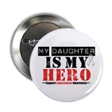 "Lung Cancer Hero Daughter 2.25"" Button (10 pack)"