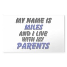 my name is miles and I live with my parents Sticke