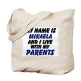 my name is mikaela and I live with my parents Tote