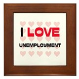 I LOVE UNEMPLOYMENT Framed Tile