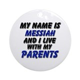 my name is messiah and I live with my parents Orna