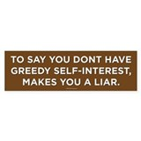 Your Greedy or a Liar Bumper Sticker (10 pk)