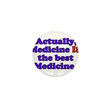 Actually Medicine IS the best Medicine Mini Button