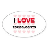 I LOVE TOXICOLOGISTS Oval Decal