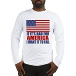 I want it to fail Long Sleeve T-Shirt