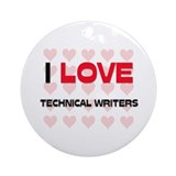 I LOVE TECHNICAL WRITERS Ornament (Round)