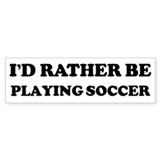 Rather be Playing Soccer Bumper Bumper Stickers