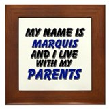 my name is marquis and I live with my parents Fram
