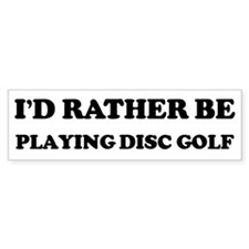 Rather be Playing Disc Golf Bumper Bumper Sticker