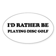 Rather be Playing Disc Golf Oval Decal