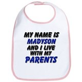 my name is madyson and I live with my parents Bib