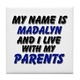 my name is madalyn and I live with my parents Tile