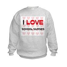 I LOVE SCHOOL NURSES Sweatshirt