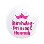 "1st Birthday Princess Hannah! 3.5"" Button"