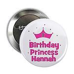 "1st Birthday Princess Hannah! 2.25"" Button"