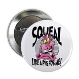 "Squeal Like A Pig For Me 2.25"" Button (100 pack)"