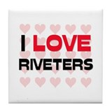 I LOVE RIVETERS Tile Coaster