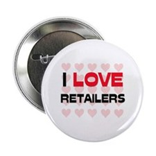 "I LOVE RETAILERS 2.25"" Button"
