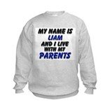 my name is liam and I live with my parents Sweatshirt