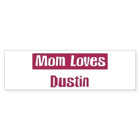 Mom Loves Dustin Bumper Sticker