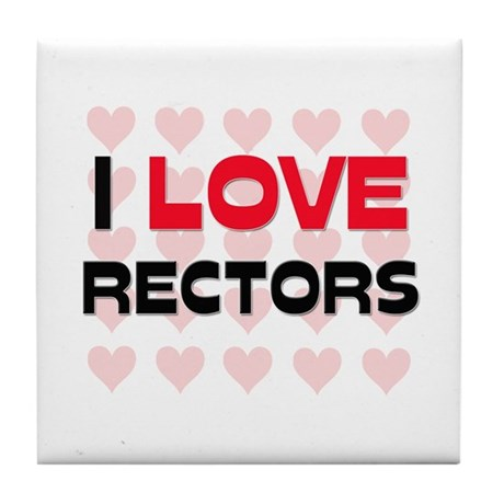 I LOVE RECTORS Tile Coaster