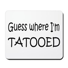 Guess Where I'm Tattooed Mousepad