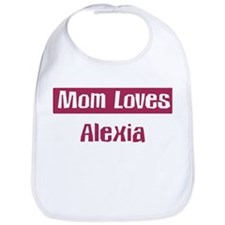 Mom Loves Alexia Bib