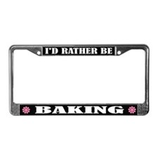 I'd Rather Be Baking License Plate Frame