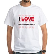I LOVE PROFESSIONAL ATHLETES Shirt