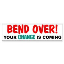 Bend Over! Your Change is Com Bumper Bumper Sticker