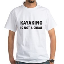 Kayaking is not a Crime Shirt