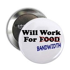 Will Work For Bandwidth Button